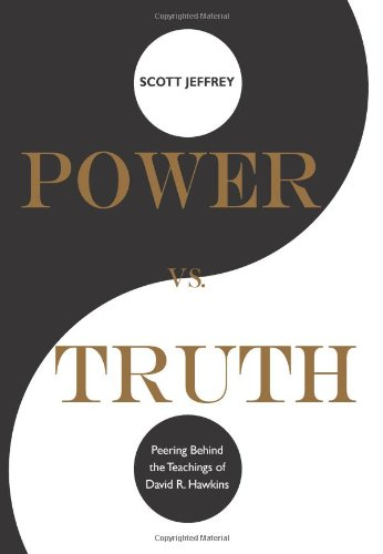 Power vs. Truth: Peering Behind the Teachings of David R. Hawkins: Scott Jeffrey