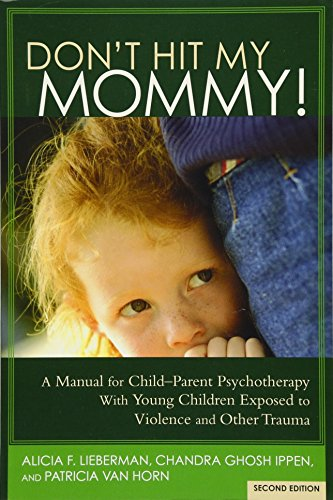 9781938558528: Don't Hit My Mommy! A Manual for Child-Parent Psychotherapy With Young Children Exposed to Violence and Other Trauma (2nd Edition)