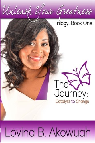 9781938563072: Unleash Your Greatness: The Journey: Catalyst to Change (Volume 1)