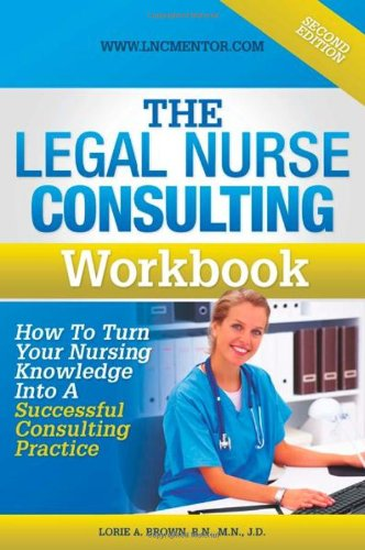 9781938579097: The Legal Nurse Consultant's Workbook: How to Turn Your Nursing Knowledge Into a Successful Consulting Practice