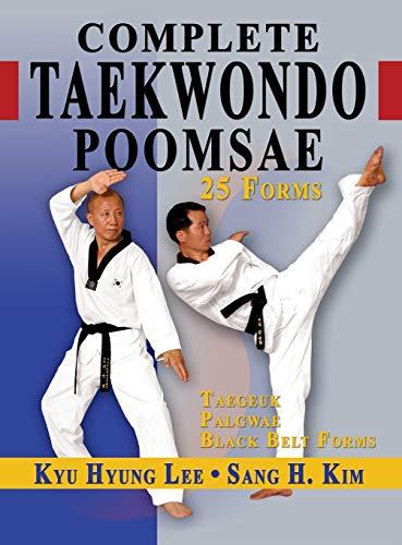 9781938585241: Complete Taekwondo Poomsae: The Official Taegeuk, Palgwae and Black Belt Forms of Taekwondo