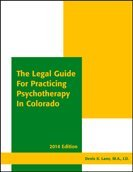 The Legal Guide for Practicing Psychotherapy in Colorado 2014: Denis K. Lane, M.A., J.D
