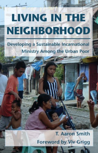 Living in the Neighborhood: Developing a Sustainable Incarnational Ministry Among the Urban Poor