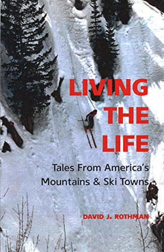 9781938633324: Living the Life: Tales From America's Mountains & Ski Towns