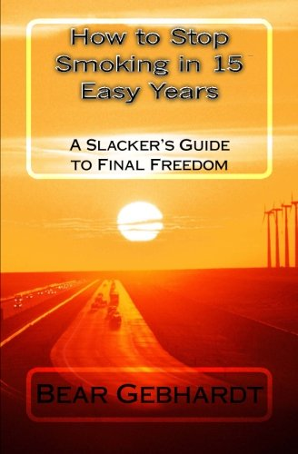 9781938651021: How to Stop Smoking in 15 Easy Years: A Slacker's Guide to Final Freedom