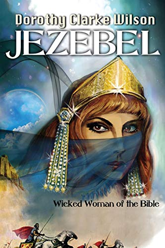 Jezebel, Wicked Woman of the Bible (1938659163) by Wilson, Dorothy Clarke