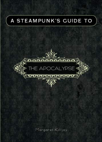 A Steampunk's Guide to the Apocalypse (Steampunk's Guides): Killjoy, Margaret
