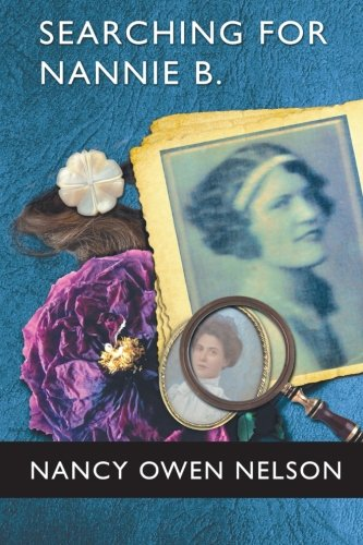 Searching for Nannie B.: Connecting Three Generations of Southern Women: Nancy Owen Nelson