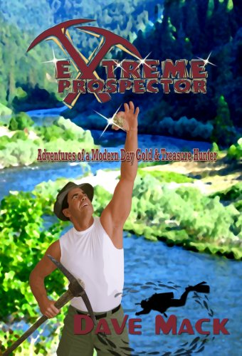 Extreme Prospector: Adventures Of A Modern Day: Mack, Dave, AKA
