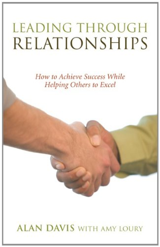 9781938686306: Leading Through Relationships: How to Achieve Success While Helping Others to Excel