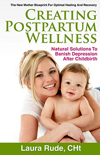 9781938686368: Creating Postpartum Wellness, Natural Solutions to Banish Depression after Childbirth