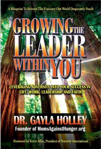 Growing the Leader Within You (Growing the Leader Within): Holley, Dr. Gayla