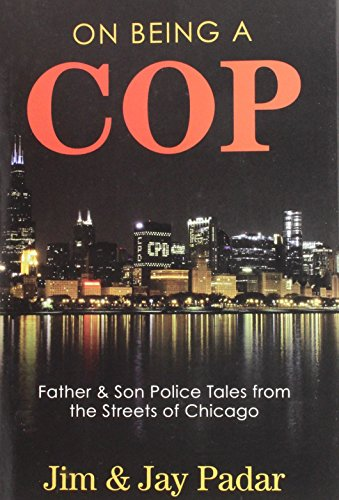 On Being a Cop: Father & Son Police Tales from the Streets of Chicago (Signed Copy): Padar, Jim...