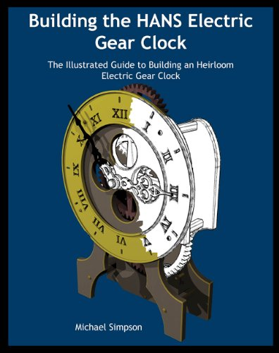 Building the HANS Electric Gear Clock: The Illustrated Guide to Building an Heirloom Electric Gear ...