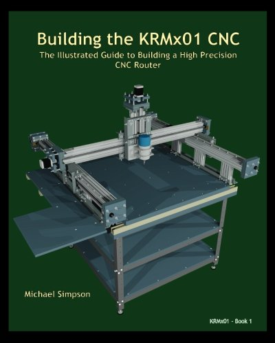 9781938687105: Building the KRMx01 CNC: The Illustrated Guide to Building a High Precision CNC Router