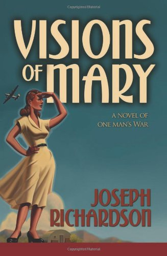 Visions of Mary: A Novel of One: Joseph Richardson, M.D.