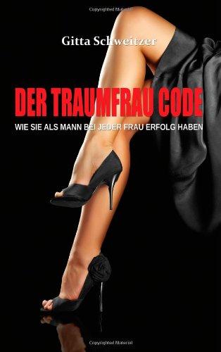 9781938699030: Der Traumfrau Code: Wie Sie als Mann bei jeder Frau Erfolg haben (German Edition)