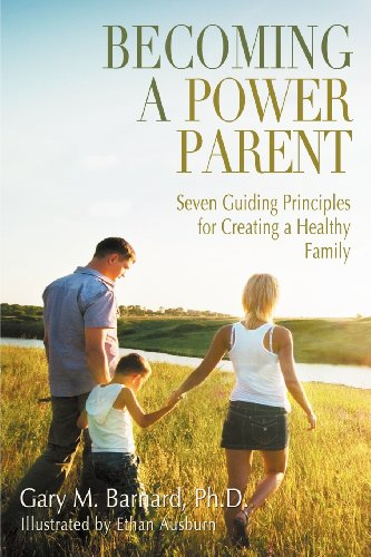 9781938701634: Becoming a Power Parent: Seven Guiding Principles for Creating a Healthy Family