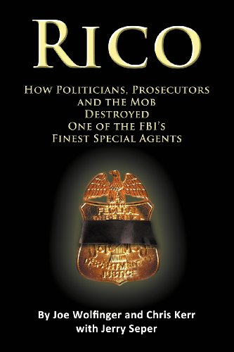9781938701658: RICO- How Politicians, Prosecutors, and the Mob Destroyed One of the FBI's finest Special Agents