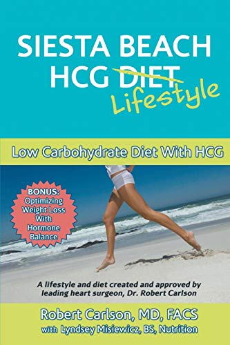 Siesta Beach HCG Lifestyle: Low Carbohydrate Diet with HCG: Robert G. Carlson MD Facs
