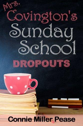 Mrs. Covington's Sunday School Dropouts: Pease, Connie Miller