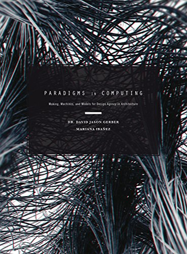 9781938740091: Paradigms in Computing: Making, Machines, and Models for Design Agency in Architecture