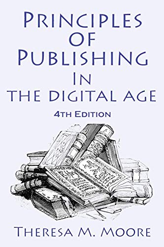 Principles of Publishing in the Digital Age: Moore, Theresa M