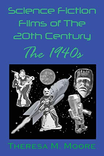 Science Fiction Films of The 20th Century: Moore, Theresa M