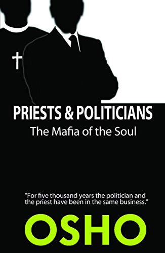 Priests And Politicians: The Mafia Of The: Osho International Foundation