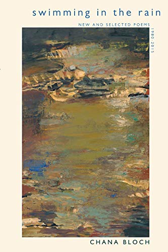 Swimming in the Rain: New and Selected Poems 1980-2015: Chana Bloch