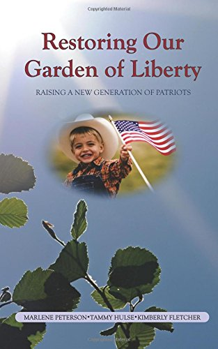 9781938772023: Restoring Our Garden of Liberty: Raising a New Generation of Patriots