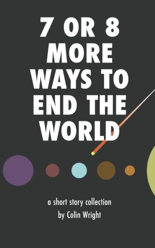 9781938793233: 7 or 8 More Ways to End the World