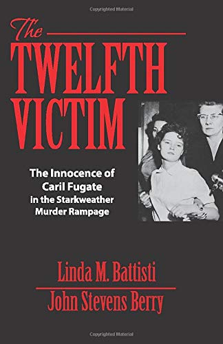 9781938803659: The Twelfth Victim: The Innocence of Caril Fugate in the Starkweather Murder Rampage