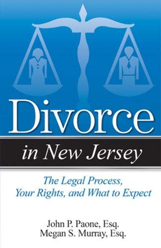 Divorce in New Jersey: The Legal Process, Your Rights, and What to Expect: Paone, John P., Jr.; ...