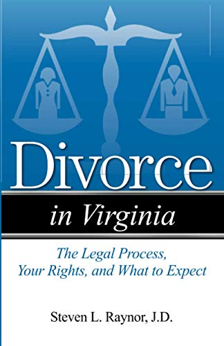 Divorce in Virginia: The Legal Process, Your Rights, and What to Expect: Raynor, Steven L.