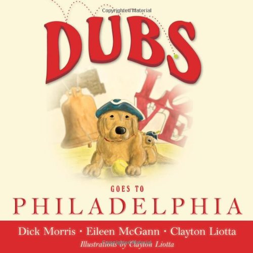 DUBS GOES TO PHILADELPHIA (Dubs Discovers America) (1938804058) by Dick Morris; Eileen McGann; Clayton Liotta