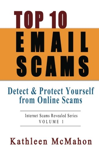9781938831003: Top 10 Email Scams: Detect & Protect Yourself from Online Scams (Volume 1)