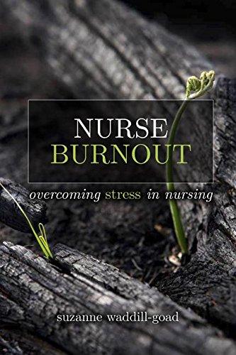 Nurse Burnout: Overcoming Stress in Nursing: Suzanne Waddill-goad