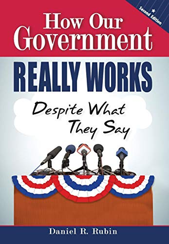 How Our Government Really Works, Despite What They Say: Daniel R. Rubin