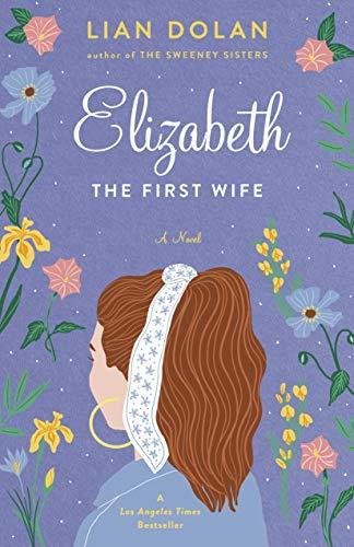 Elizabeth the First Wife: Dolan, Lian