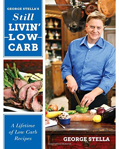 Still Livin' Low-Carb Cookbook: A Lifetime of Low-Carb Recipes: George Stella