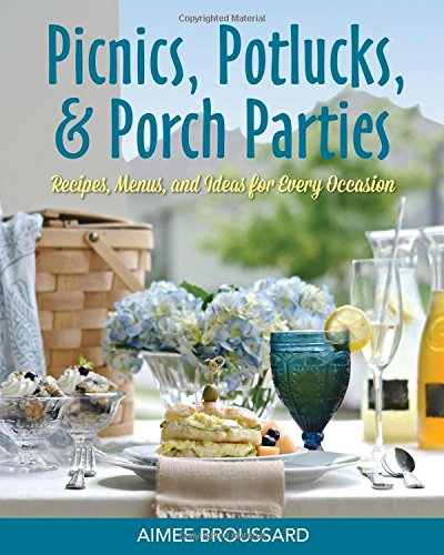 Picnics, Potlucks, & Porch Parties: Recipes, Menus, & Ideas for Every Occasion: Aimee ...