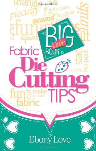 9781938889004: The Big Little Book of Fabric Die Cutting Tips