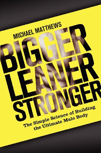 9781938895005: Bigger Leaner Stronger: The Simple Science of Building the Ultimate Male Body (Build Healthy Muscle Series)