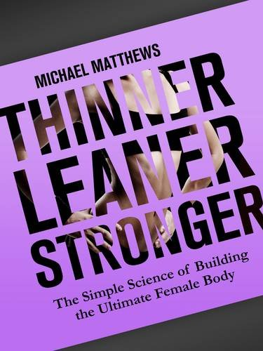 9781938895036: Thinner Leaner Stronger: The Simple Science of Building the Ultimate Female Body (Build Healthy Muscle Series)