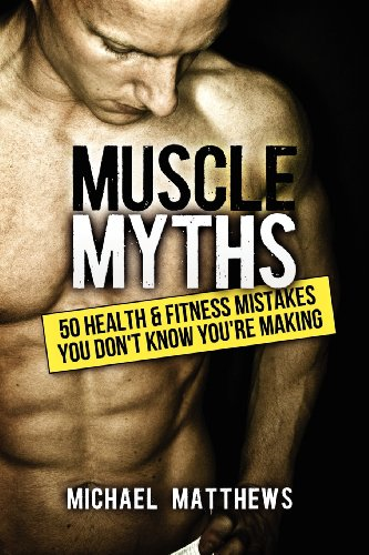 9781938895104: Muscle Myths: 50 Health & Fitness Mistakes You Don't Know You're Making