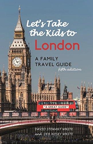 Let's Take the Kids to London: A Family Travel Guide: White, David Stewart; White, Deb Hosey