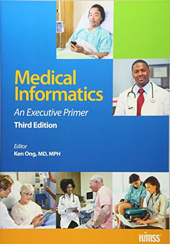 Medical Informatics: An Executive Primer, Third Edition: Ong, Kenneth R.