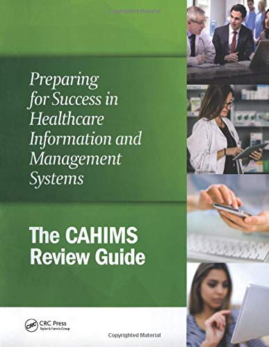 Preparing for Success in Healthcare Information and Management Systems: The CAHIMS Review Guide: ...