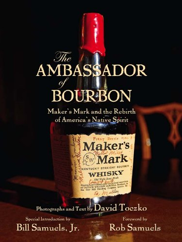 9781938905001: The Ambassador of Bourbon: Maker's Mark and the Rebirth of America's Native Spirit